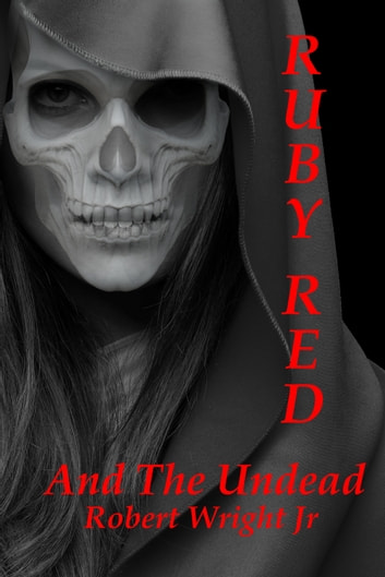 Ruby Red and the Undead ebook by Robert Wright Jr