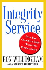 Integrity Service - Treat Your Customers Right-Watch Your Business Grow ebook by Ron Willingham