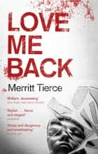 Love Me Back ebook by Merritt Tierce