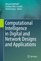 Computational Intelligence in Digital and Network Designs and Applications ebook by Mourad Fakhfakh, Esteban Tlelo-Cuautle, Patrick Siarry