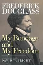 My Bondage and My Freedom ebook by Frederick Douglass, David W. Blight