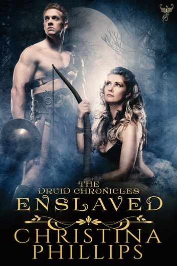 Enslaved - The Druid Chronicles, #3 ebook by Christina Phillips
