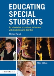 Educating Special Students - An introduction to provision for learners with disabilities and disorders ebook by Michael Farrell