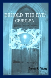 Behold the Eye: Cerulea ebook by Veronica R. Tabares