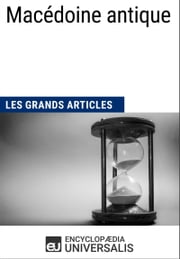 Macédoine antique - Les Grands Articles d'Universalis ebook by Encyclopaedia Universalis