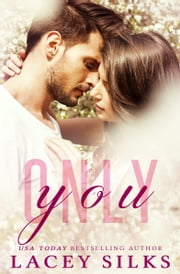 Only You - A Second Chance Romance ebook by Lacey Silks