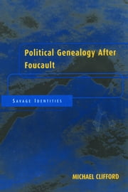 Political Genealogy After Foucault - Savage Identities ebook by Michael Clifford