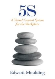 5S - A Visual Control System for the Workplace ebook by Edward Moulding
