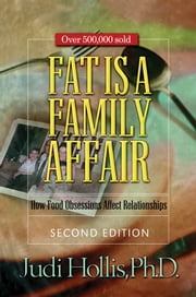 Fat Is a Family Affair - How Food Obsessions Affect Relationships ebook by Judi Hollis, Ph.D.