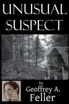 Unusual Suspect ebook by Geoffrey A. Feller