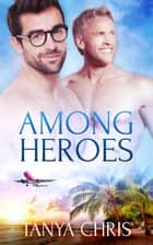 Among Heroes ebook by Tanya Chris
