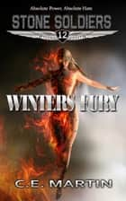 Winters Fury (Stone Soldiers #12) ebook by C.E. Martin