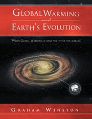 Global Warming and Earth's Evolution - ''When Global Warming is only the tip of the iceberg'' ebook by Graham Winston