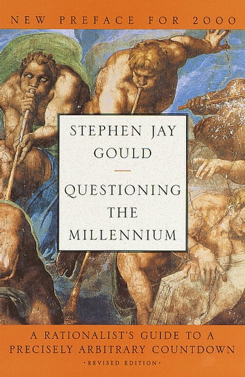 Questioning the Millennium - A Rationalist's Guide to a Precisely Arbitrary Countdown ebook by Stephen Jay Gould