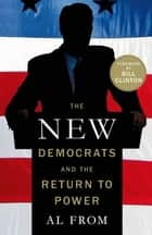 The New Democrats and the Return to Power ebook by Al From,Alice McKeon,Bill Clinton,Bill Clinton