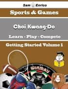 A Beginners Guide to Choi Kwang-Do (Volume 1) ebook by Johnetta Weathers