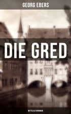 Die Gred (Mittelalterroman) ebook by Georg Ebers