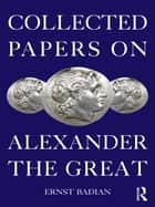 Collected Papers on Alexander the Great ebook by Ernst Badian