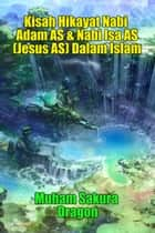 Kisah Hikayat Nabi Adam AS & Nabi Isa AS (Jesus AS) Dalam Islam ebook by Muham Sakura Dragon