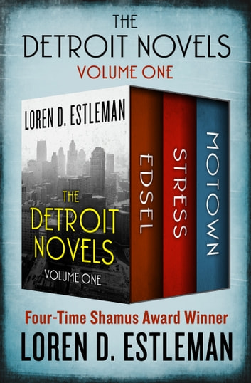 The Detroit Novels - Edsel, Stress, and Motown ebook by Loren D. Estleman