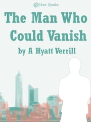The Man Who Could Vanish ebook by A Hyatt Verrill