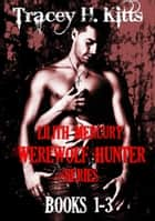 Lilith Mercury, Werewolf Hunter Series (Boxed Set, Books 1-3) ebook by Tracey H. Kitts