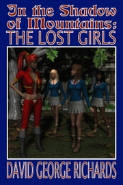 In the Shadow of Mountains: The Lost Girls ebook by David George Richards
