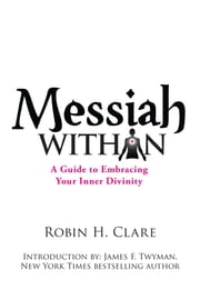 Messiah Within - A Guide to Embracing Your Inner Divinity ebook by Robin H. Clare