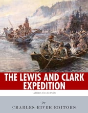 American Legends: The Lewis and Clark Expedition ebook by Charles River Editors