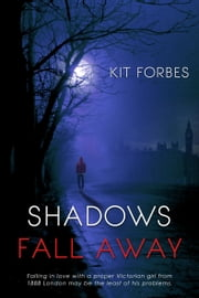 Shadows Fall Away ebook by Kit Forbes