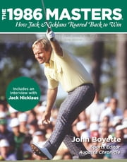 1986 Masters - How Jack Nicklaus Roared Back to Win ebook by John Boyette