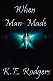 When Man-Made ebook by K.E. Rodgers