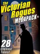 The Victorian Rogues MEGAPACK® - 28 Classic Tales ebook by Maurice Leblanc Maurice Maurice Leblanc Leblanc, Johnston McCulley Johnston Johnston McCulley McCulley, E.W. Hornung E.W. E.W. Hornung Hornung,...