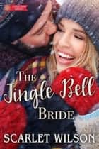 The Jingle Bell Bride ebook by Scarlet Wilson