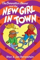The Berenstain Bears Chapter Book: The New Girl in Town ebook by Stan Berenstain, Stan Berenstain, Jan Berenstain,...