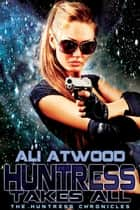 Huntress Takes All - Book 3 ebook by Ali Atwood