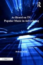 As Heard on TV: Popular Music in Advertising ebook by Bethany Klein