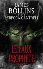 Le Faux prophète ebook by James ROLLINS,Me Rebecca CANTRELL