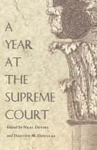 A Year at the Supreme Court ebook by Neal Devins,Davison M. Douglas,Mark A. Graber