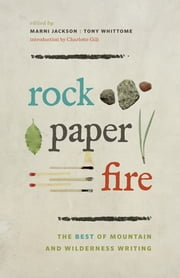 Rock, Paper, Fire - The Best of Mountain and Wilderness Writing ebook by Marni Jackson, Tony Whittome