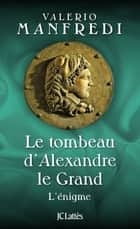 Le tombeau d'Alexandre le Grand ebook by Valerio Manfredi