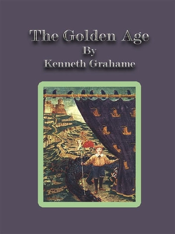 The Golden Age ebook by Kenneth Grahame