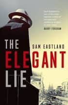 The Elegant Lie ebook by Sam Eastland