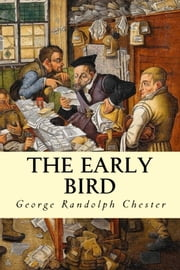 The Early Bird ebook by George Randolph Chester
