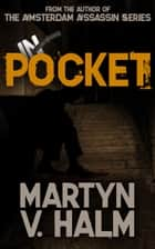 In Pocket - (by the author of the Amsterdam Assassin Series) ebook by Martyn V. Halm