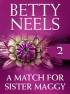 A Match For Sister Maggy (Betty Neels Collection, Book 2) ebook by Betty Neels