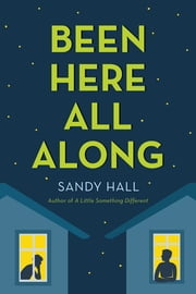 Been Here All Along - He's in Love with the Boy Next Door ebook by Sandy Hall