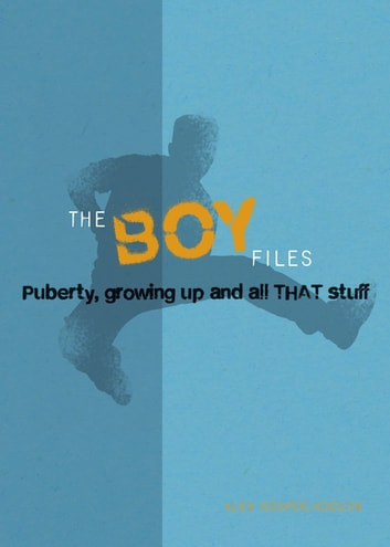 The Boy Files - Puberty, Growing Up and All That Stuff ebook by Alex Hooper-Hodson