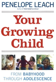 Your Growing Child ebook by Penelope Leach