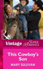 This Cowboy's Son (Mills & Boon Vintage Superromance) (Home on the Ranch, Book 45) ebook by Mary Sullivan